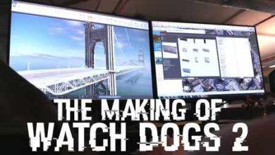 پشت صحنه مراحل ساخت بازی Watch Dogs 2